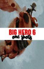 Big Hero 6 One-Shots by RandomHumanBeing