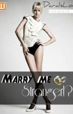 Marry Me, Stranger!?! by PaintMyWorldRainbow