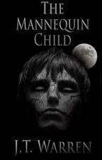 The Mannequin Child by JTWarren
