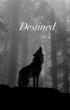 Destined (Book 1) by CocoaMarie