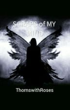 SCRAPS of MY MIND by ThornswithRoses