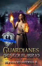 Guardianes: Desequilibrio © [#1 Saga Universo Magik] #PStaxPV by RonaldoMedina8