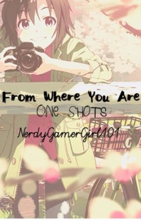 From Where You Are One Shots! Various x reader <<Wattys2017>> by NerdyGamerGirl101