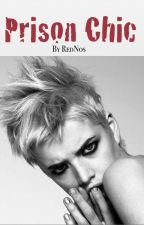 Prison Chic #1st book of the Chics series (EDITING) by RedNos