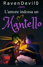 L'AMORE INDOSSA UN MANTELLO by AsjaFox