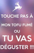 Touche pas à mon tofu fumé ou tu vas déguster by juste_une_anonyme