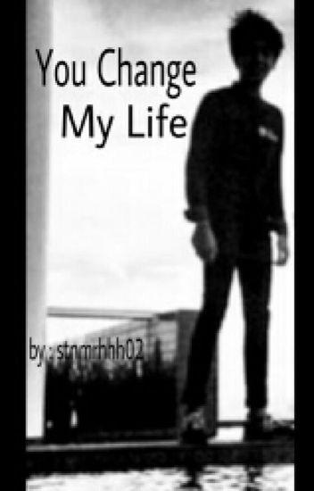 YOU CHANGE MY LIFE