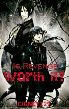 Is Revenge Worth It? (Black Butler x Reader) | On Hold | by thedancingpotato