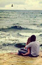 """Que Meu """"Pra Sempre"""" Seja Com Você by AllynneAbrahao"""