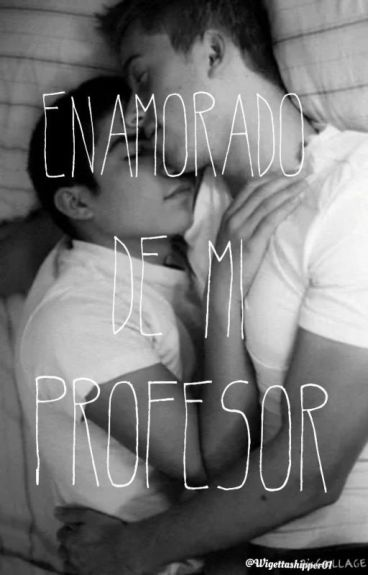 Enamorado de mi profesor~.Wigetta.~