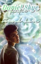 Found Love {Daniel Skye} by Skyehardbabe_Fanfics