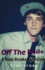 Off The Rails - Sequel To 'Player -   Beau Brooks Janoskian Fanfiction' by giuliarosa