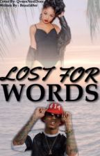 Lost For Words {Slow Updates} -On Hold- by beauti49er