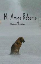 Mi amigo Roberto by JulianaRamirez4