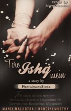 MaNan - Tere Ishq Mein [Collaborated Story | Slow Updates] by FirefliesAndStarx
