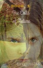The Child Of Nature {Book 1} by qtle6746