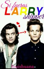 Si Fueras Larry Shipper... by louishuana