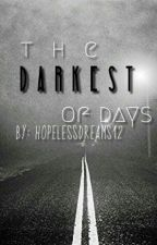 The Darkest of Days {#WATTYS 2015} by hopelessdreams12