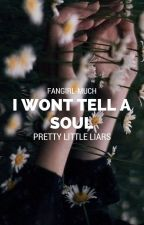 I WON'T TELL A SOUL ✲ PRETTY LITTLE LIARS by fangirl-much