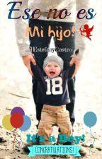 ¡Ese no es mi hijo! © [Proximamente] by EstefanyCastro