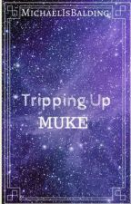 Tripping Up - muke - COMPLETED by MichaelIsBalding