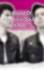 The Sound Of My Voice (Soul Mates AU) by phanisnotonfireftw