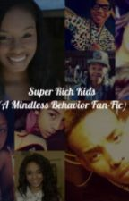 Super Rich Kids ( A Mindless Behavior Fan-Fic ) by makeboyscry