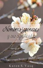 Nombres japoneses y sus significados © | Pausado por tiempo indefinido. by Kasof_Vasq