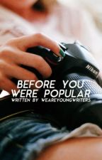 Before You Were Popular by weareyoungwriters