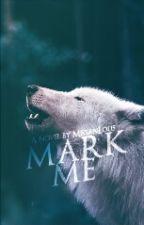 Mark Me by MeganLou5