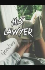 ©His Lawyer | Gemeliers by WriterGemelier