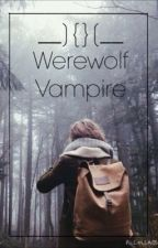 The werewolf vampire? (Being rewritten) by HannahBeck7