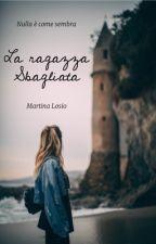La ragazza sbagliata by MartinaLosio0