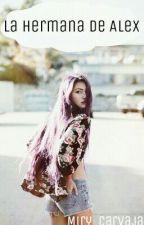 La hermana de Alexby (Rubius y tu) by miry_carvajal