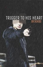 Trigger to his heart by hihibi