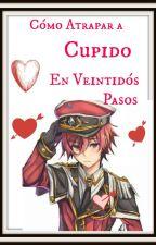 Cómo Atrapar a Cupido en Veintidós Pasos by Kiarathestoryteller