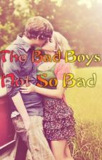 The Bad Boys Not So Bad by book_worm__