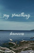 say something s.m. by shawnccess