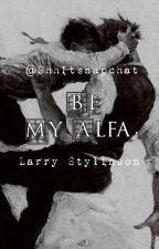 Be my alfa.  × L.S × /Actualizaciones lentas/ by ShhItsSnapchat