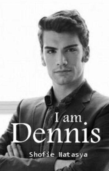 I Am Dennis (COMPLETED)