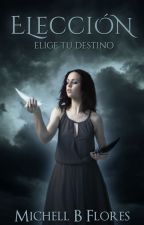 Elección: Elige tu destino © [Sin Editar] by MichellBF