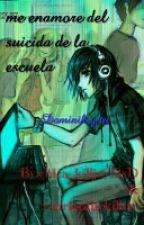 Me Enamore del suicida de la escuela (dominik & tu) by chica_killjoy12xD