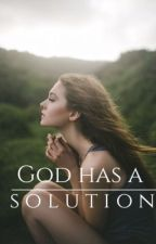 God Has A Solution by Sweetie3Point14