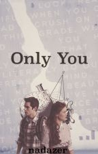 Only you (Terminée) by nadazer