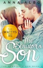 The Senator's Son (2016 Watty Award Winner) by AnnaAlbo