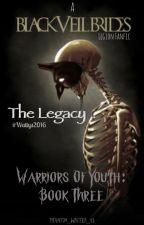 The Legacy (BVB: Legion Of The Black Fanfic) by Phantom_Writer_13
