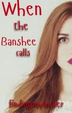 When The Banshee Calls by findingmylocker