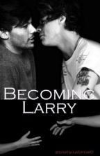 Becoming Larry  [l.s.] by anonomyousfornow