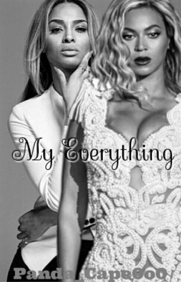 My Everything {BeyCi} *COMPLETED*