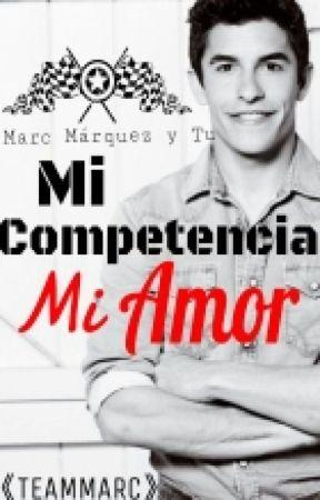 Mi Competencia,Mi Amor Marc Márquez y Tu En Edición  by beckymariegomez123